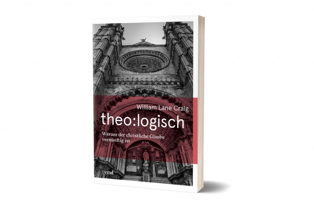 Neuerscheinung Buch: William Lane Craig: theo:logisch – Warum der christliche Glaube vernünftig ist