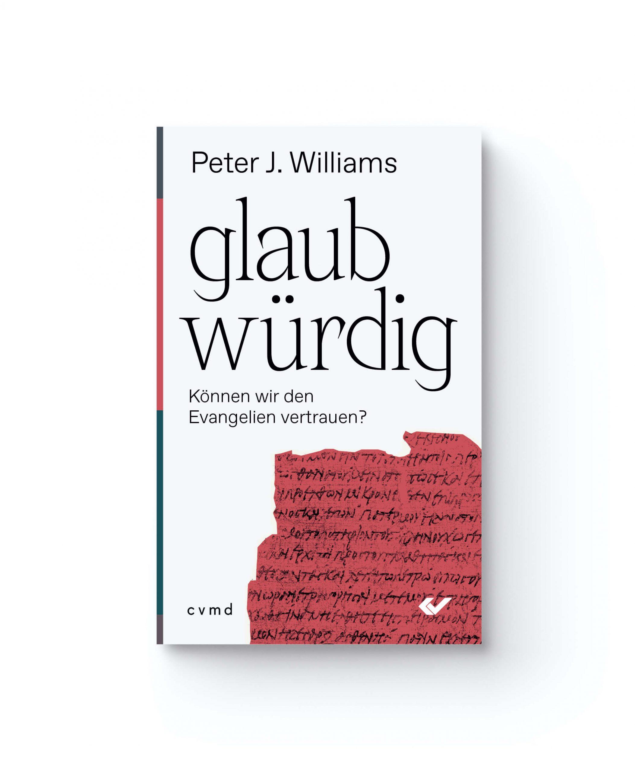 Peter Williams cvmd glaubwürdig Können wir den Evangelien vertrauen? Can We Trust the Gospels? Buch Apologetik Glaube Bibel